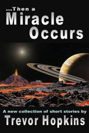 Then a Miracle Occurs: Short Story collection by Trevor Hopkins